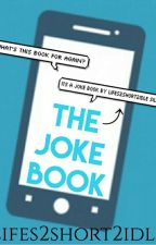 The Joke book by lifes2short2idle