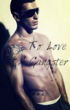To Love A Gangster by rachel2k22