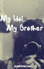 My Idol, My Brother by ayakimuraa