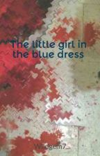 The little girl in the blue dress by Wildgem7