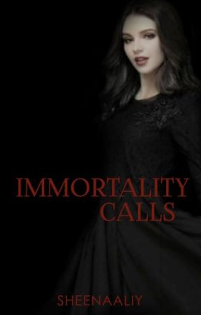 Immortality Calls (Part 1) Wattys2015 by SheenaAliy