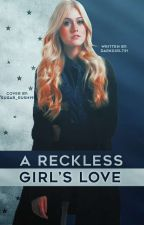 The reckless girl's love by darkgirl731