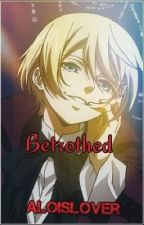 Betrothed (Alois X Reader) by AloisLover
