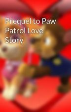 Prequel to Paw Patrol Love Story by SkyeandChaseForever