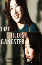 That Childish Gangster by Cheese_Monstar