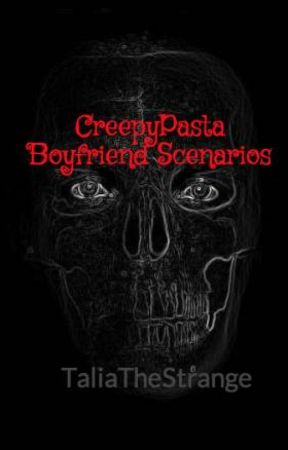 CreepyPasta Boyfriend Scenarios ♥ ♥ ♥ - When you see his true