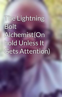 The Lightning Bolt Alchemist(On hold Unless It Gets Attention)