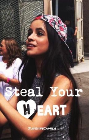 Steal Your Heart (Camila/ You) by SunshineCamila