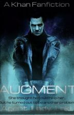 Augment: A Star Trek into Darkness and Khan Noonien Singh Fanfiction by Agent_Lady_Loki
