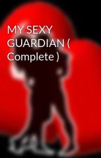 MY SEXY GUARDIAN ( Complete ) by HeartRomances