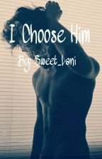 (UNDER EDIT) I Choose Him by Sweet_Lani