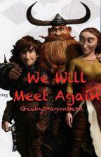 We Will Meet Again by GeekyDragonNerd