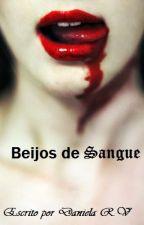 Beijos de Sangue (Livro finalizado) by Dannyrv22
