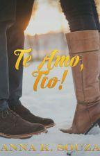 Te Amo, Tio! - Em REVISÃO by Anna_K_Souza