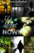 It's about NOW!! by anvaykolhatkar