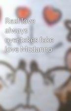 Real love always overtakes fake love Mcdanno by icemckenzie