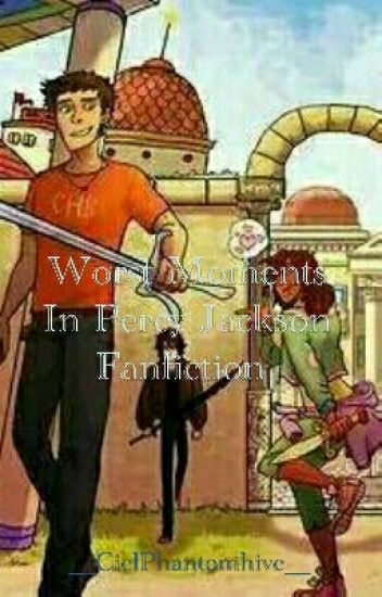 Worst Moments in Percy Jackson Fanfictions