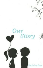 Our Story by Socialrecluse