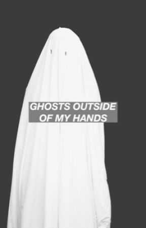Ghosts Outside of My Hands by much5sosvery1D