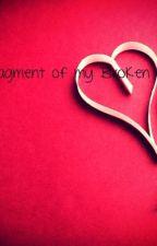 A Fragment of my Broken Heart by thegirlwriting839