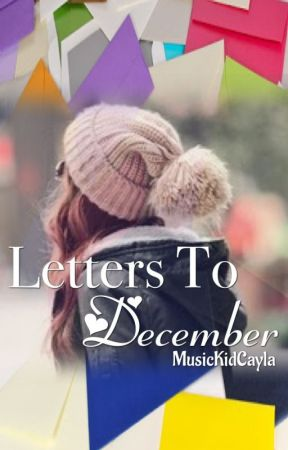 Letters To December by MusicKidCayla
