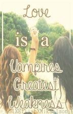 Love is a Vampires Greatest Weakness by KolXElijahXMikaelson