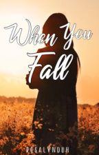 When You Fall by rosalynduh