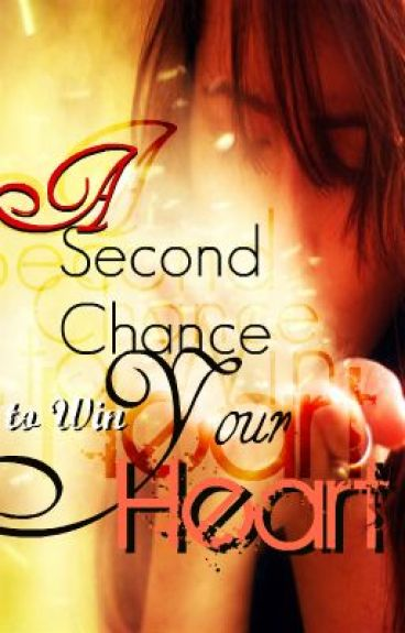 A Second Chance To Win Your Heart by Confiantexetxbelle