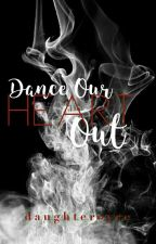 Dance Our Heart Out [COMPLETE] by daughteroyce