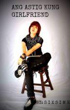 Ang Astig Kong Girlfriend by kyuzizihoney