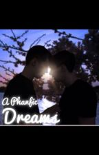 Dreams (A Phanfic) by wifi_whiskers