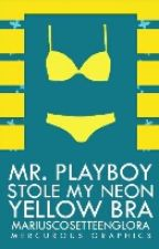 Mr.Playboy Stole My Neon Yellow Bra by MariusCosetteEnglora