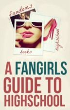A Fangirl's Guide to High School by sophiebooknerd222