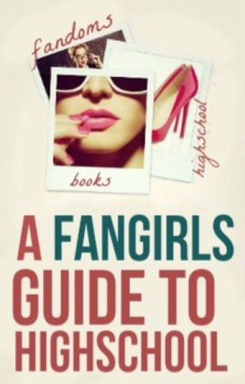 A Fangirl's Guide to High School