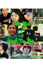 To Be or Not To Be (Mika Reyes and Ara Galang FanFic) by teddy_beary