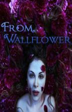 From, Wallflower by WithinaLifetime