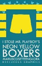 I Stole Mr.Playboy's Neon Yellow Boxers by MariusCosetteEnglora