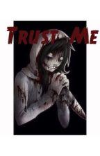 Trust Me ( Jeff the killer romance ) by TwistedEcho