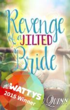 Revenge of a Jilted Bride (#Wattys2015 HQ Love Award Winner) by MichelleJoQuinn