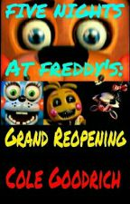FNAF: Grand Reopening by Cole_Goodrich