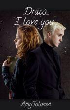 Draco... I Love You by AmyTolonen
