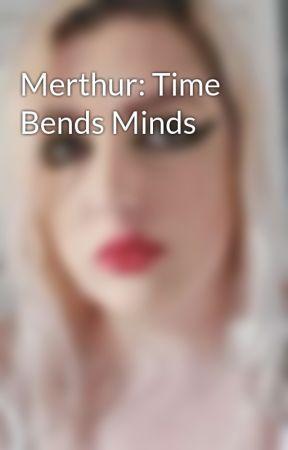 Merthur: Time Bends Minds by megsyjayner12