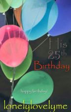 His 25th Birthday by lonelylovelyme