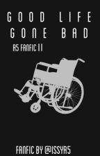 Good Life Gone Bad by IssyR5