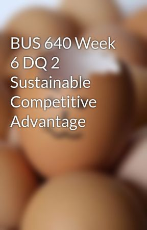 bus 640 week 6 Week 6 final paper focus of the final paper research a specific company of your choice and identify some of the managerial decisions that were made over time and in response to changes in its market or competitive environment.