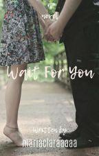 Wait for You (Completed) by mariaclaraaaaa