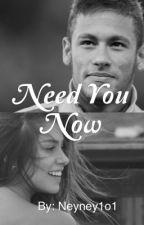 Need You Now ( Neymar Jr) by Neyney1o1