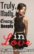 Truly,Madly,Crazy,Deeply In Love (Camila/You) (OLDER VERSION) by My5Hbeating_heart