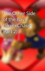 The Other Side of the Bay (SkyexChase- Part 2) by SkyeandChaseForever