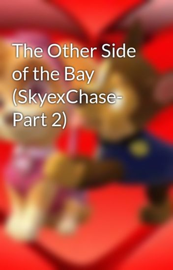 The Other Side of the Bay (SkyexChase- Part 2)